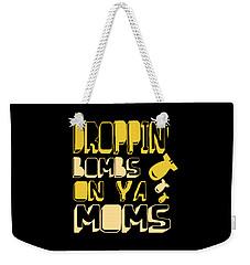Droppin Bombs On Ya Moms Weekender Tote Bag