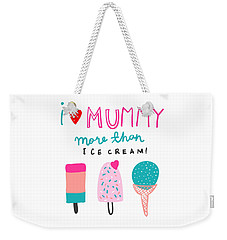 I Love Mummy More Than Ice Cream - Baby Room Nursery Art Poster Print Weekender Tote Bag