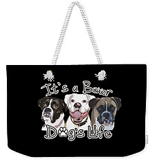 It's A Boxer Dog's Life Weekender Tote Bag
