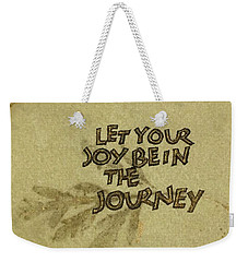 Joy In The Journey Weekender Tote Bag