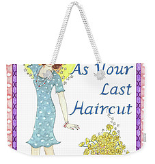 Last Haircut Weekender Tote Bag