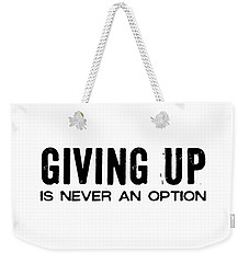 Never Quit Quote Weekender Tote Bag