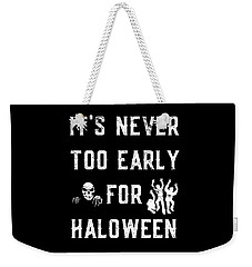 Never Too Early For Halloween Weekender Tote Bag