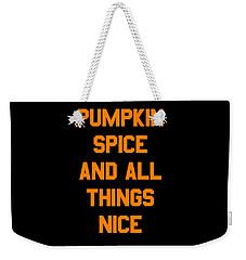 Pumpkin Spice And All Things Nice Weekender Tote Bag