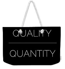 Quality Over Quantity Weekender Tote Bag
