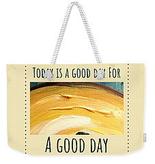 Weekender Tote Bag featuring the painting Today Is A Good Day by Maria Langgle