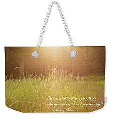Wild And Precious Life Weekender Tote Bag