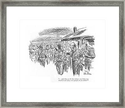 . . . And Then At The Last Minute You Bring Two Framed Print by Alan Dunn