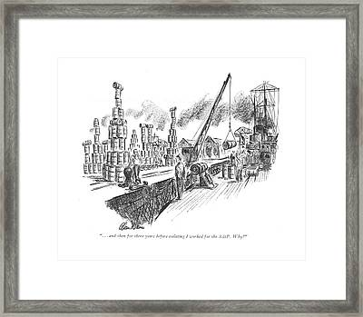 . . . And Then For Three Years Before Enlisting Framed Print by Alan Dunn