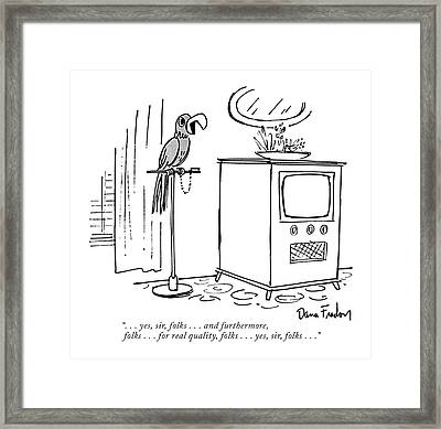 . . . Yes, Sir, Folks . . . And Furthermore Framed Print by Dana Fradon