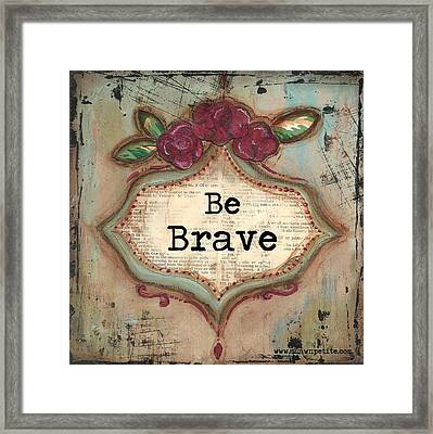 Be Brave Framed Print by Shawn Petite