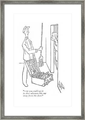 - Or You Could Use It To Shoo Salesmen Like Framed Print by George Price