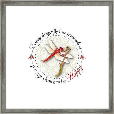 Every Dragonfly I See Reminds Me It Is My Choice To Be Happy. Framed Print by Amy Kirkpatrick