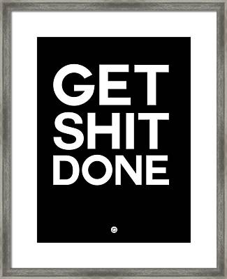 Get Shit Done Poster Black And White Framed Print by Naxart Studio