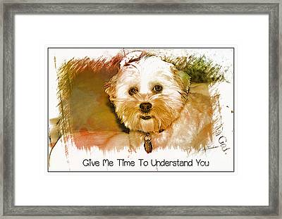 Framed Print featuring the digital art Give Me Time To Understand You by Kathy Tarochione