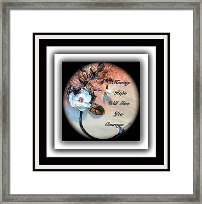 Having Hope Will Give You Courage Framed Print by Mary Grabill