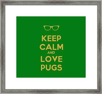 Keep Calm And Love Pugs Framed Print