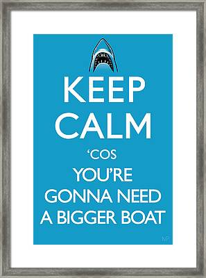 Keep Calm 'cos You're Gonna Need A Bigger Boat Framed Print