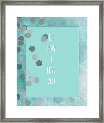 Oh How I Love You Framed Print