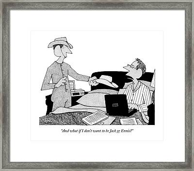 And What If I Don't Want To Be Jack Or Ennis? Framed Print