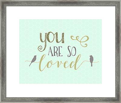 You Are So Loved Framed Print by Tara Moss