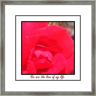 You Are The Love Of My Life By Saribelle Rodriguez Framed Print by Saribelle Rodriguez