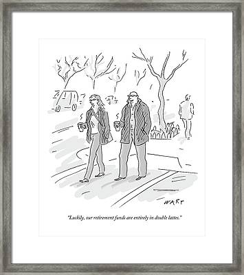 Luckily, Our Retirement Funds Are Entirely Framed Print by Kim Warp