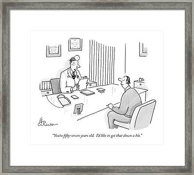 You're Fifty-seven Years Old. I'd Like To Get Framed Print
