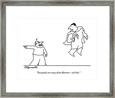 You People Are Crazy About Batman - Ask Him Framed Print