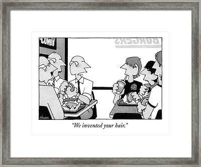 We Invented Your Hair Framed Print by William Haefeli