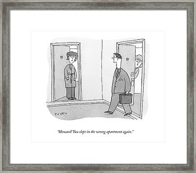 Howard! You Slept In The Wrong Apartment Again Framed Print by Peter C. Vey