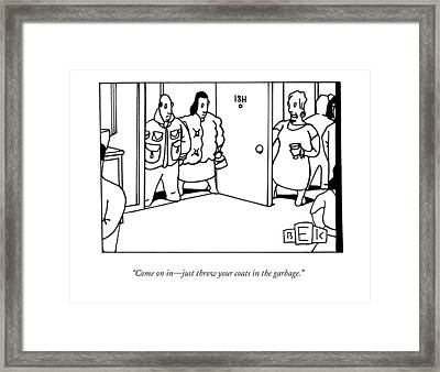 Come On In - Just Throw Your Coats In The Garbage Framed Print by Bruce Eric Kaplan