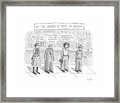 At The Corner Of Irate And Insane Framed Print by Roz Chast