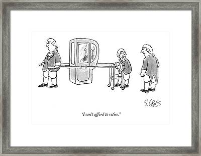 I Can't Afford To Retire Framed Print