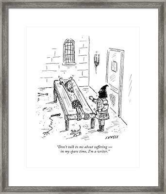 Don't Talk To Me About Suffering  -  In My Spare Framed Print