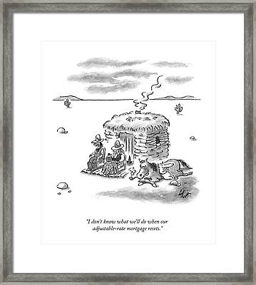 I Don't Know What We'll Do When Framed Print
