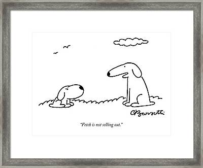 Fetch Is Not Selling Out Framed Print by Charles Barsotti