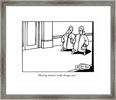 Having Nannies Really Changes You Framed Print by Bruce Eric Kaplan