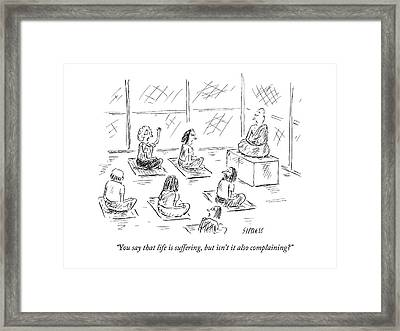 You Say That Life Is Suffering Framed Print
