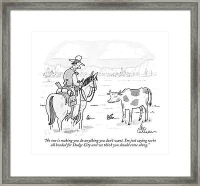 No One Is Making You Do Anything You Don't Want Framed Print by Leo Cullum