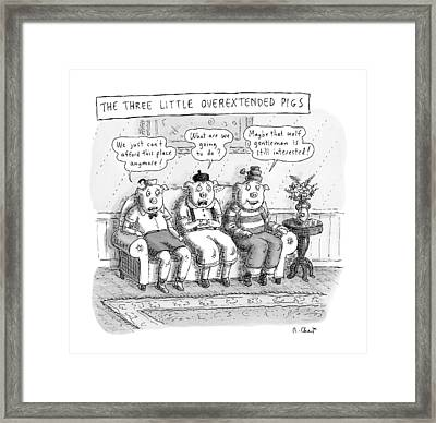 The Three Little Overextended Pigs Framed Print by Roz Chast