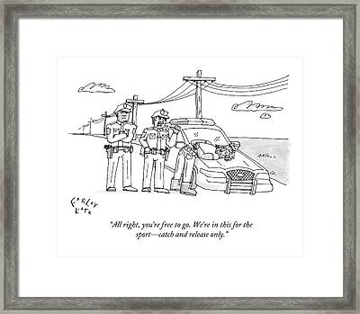 All Right, You're Free To Go. We're In This Framed Print