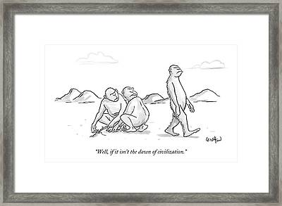 Well, If It Isn't The Dawn Of Civilization Framed Print