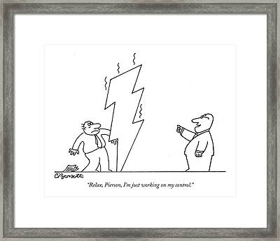 Relax, Pierson, I'm Just Working On My Control Framed Print by Charles Barsotti