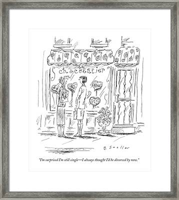 I'm Surprised I'm Still Single - I Always Thought Framed Print by Barbara Smaller