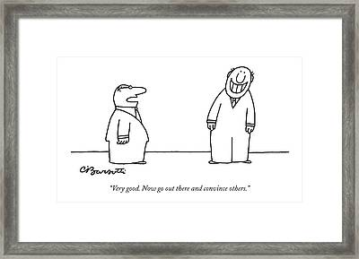 Very Good. Now Go Out There And Convince Others Framed Print by Charles Barsotti