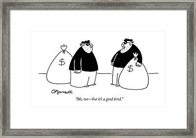 Me, Too - But It's A Good Tired Framed Print