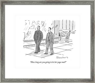 How Long Are You Going To Be Her Yoga Mat? Framed Print by Danny Shanahan
