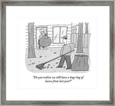 Do You Realize We Still Have A Huge Bag Of Leaves Framed Print by Peter C. Vey
