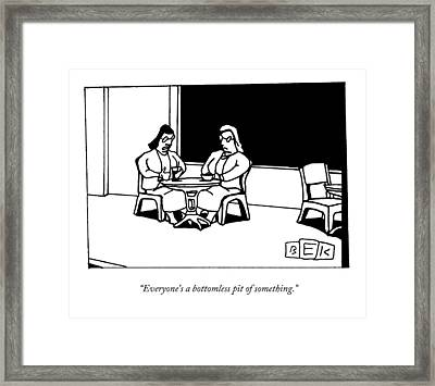 Everyone's A Bottomless Pit Of Something Framed Print